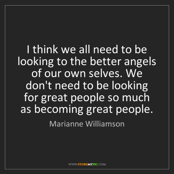Marianne Williamson: I think we all need to be looking to the better angels...