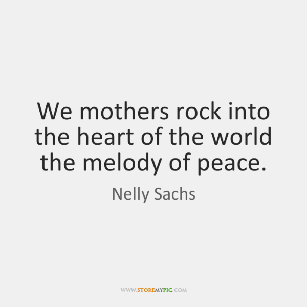 We mothers rock into the heart of the world the melody of ...