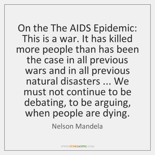 On the The AIDS Epidemic: This is a war. It has killed ...