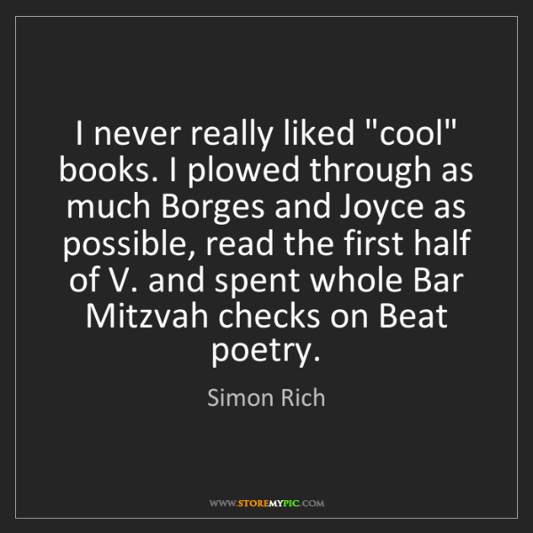 """Simon Rich: I never really liked """"cool"""" books. I plowed through as..."""