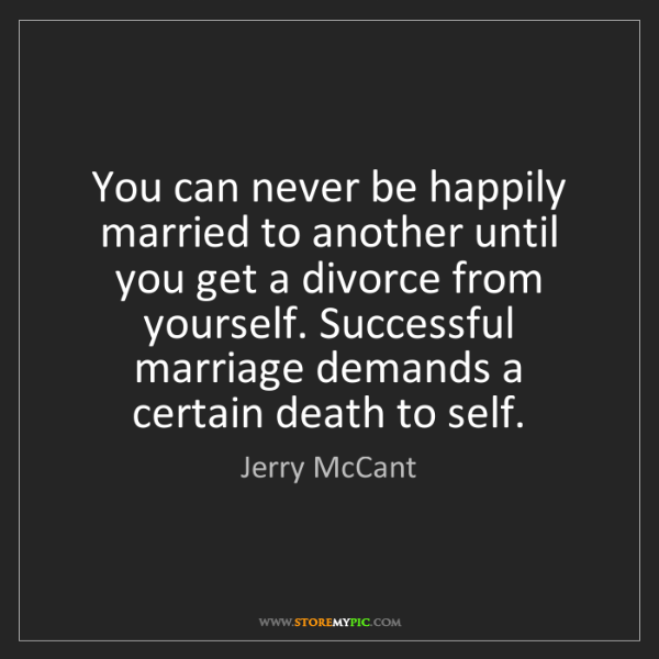 Jerry McCant: You can never be happily married to another until you...