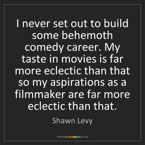 Shawn Levy: I never set out to build some behemoth comedy career....