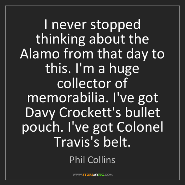 Phil Collins: I never stopped thinking about the Alamo from that day...