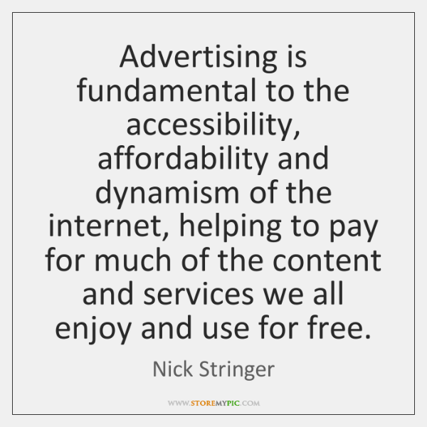 Advertising is fundamental to the accessibility, affordability and dynamism of the internet, ...