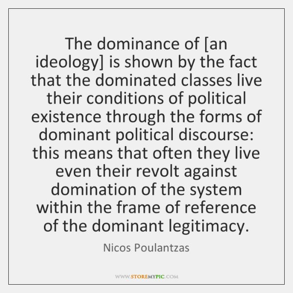 The dominance of [an ideology] is shown by the fact that the ...