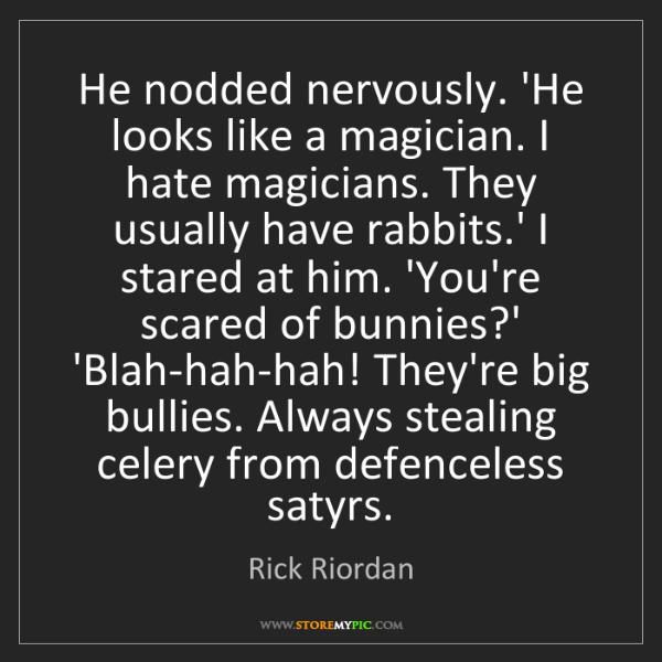 Rick Riordan: He nodded nervously. 'He looks like a magician. I hate...