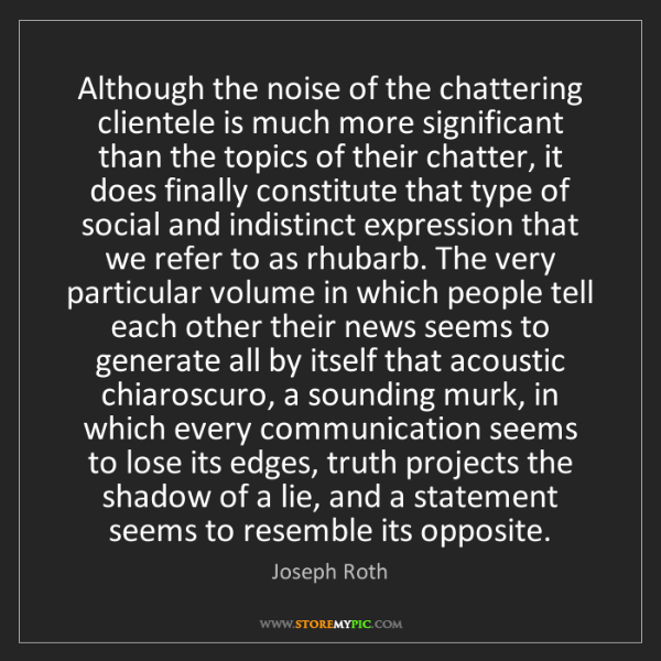Joseph Roth: Although the noise of the chattering clientele is much...