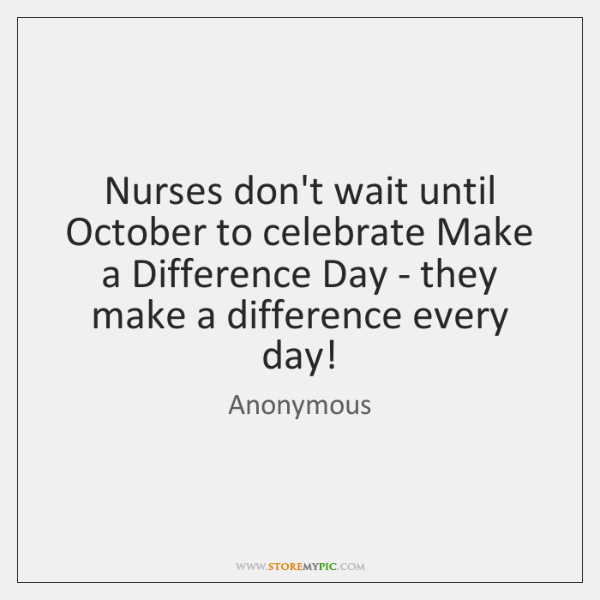 Nurses Dont Wait Until October To Celebrate Make A Difference Day