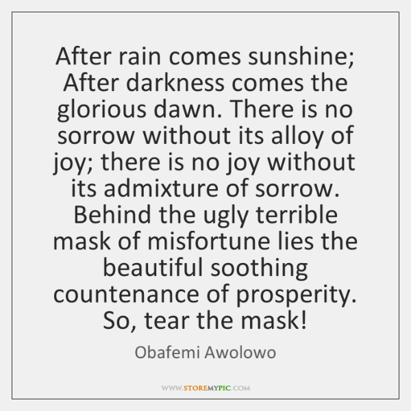 After Rain Comes Sunshine After Darkness Comes The Glorious Dawn