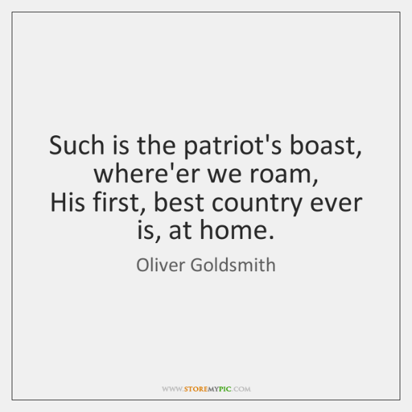 Such is the patriot's boast, where'er we roam,   His first, best country ...