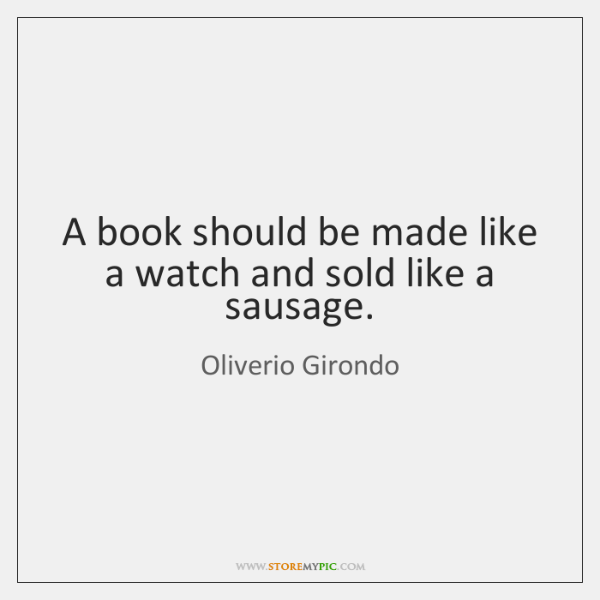 A book should be made like a watch and sold like a ...