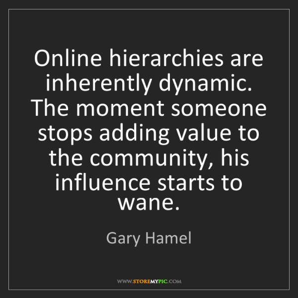 Gary Hamel: Online hierarchies are inherently dynamic. The moment...