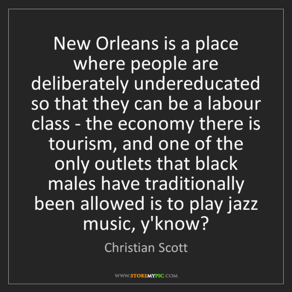 Christian Scott: New Orleans is a place where people are deliberately...