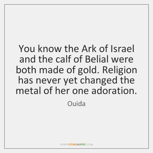 You know the Ark of Israel and the calf of Belial were ...