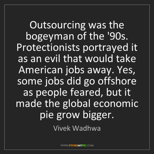 Vivek Wadhwa: Outsourcing was the bogeyman of the '90s. Protectionists...