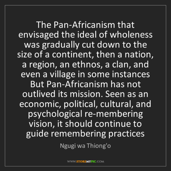 Ngugi wa Thiong'o: The Pan-Africanism that envisaged the ideal of wholeness...