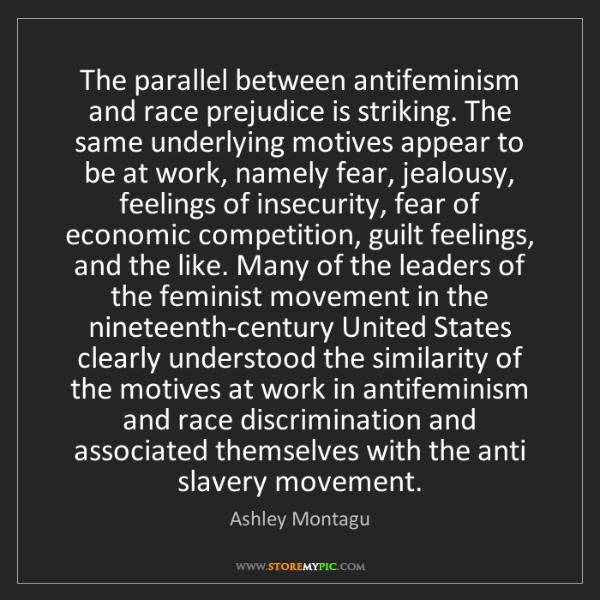 Ashley Montagu: The parallel between antifeminism and race prejudice...