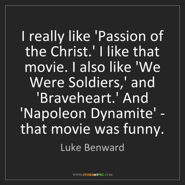 Luke Benward: I really like 'Passion of the Christ.' I like that movie....