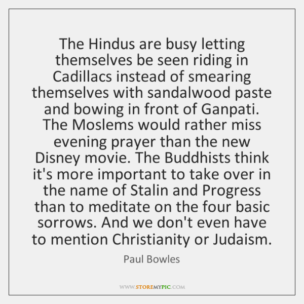 The Hindus are busy letting themselves be seen riding in Cadillacs instead ...