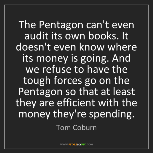 Tom Coburn: The Pentagon can't even audit its own books. It doesn't...