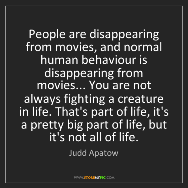 Judd Apatow: People are disappearing from movies, and normal human...