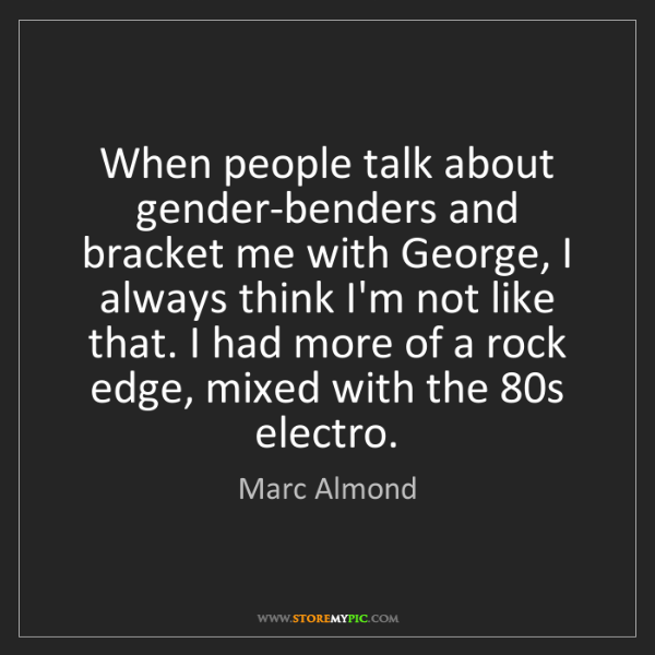 Marc Almond: When people talk about gender-benders and bracket me...