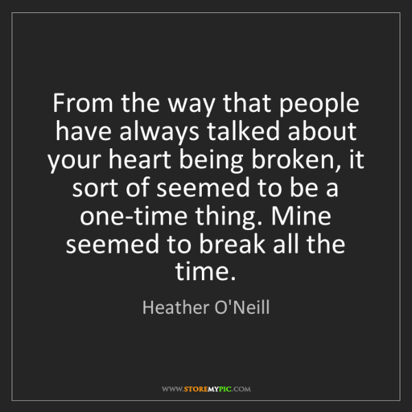 Heather O'Neill: From the way that people have always talked about your...