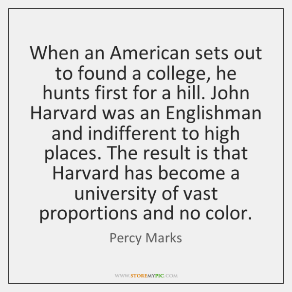 When an American sets out to found a college, he hunts first ...