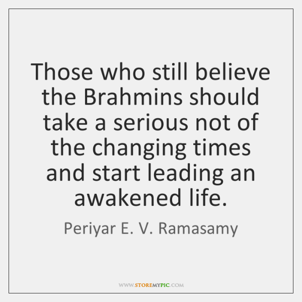 Those who still believe the Brahmins should take a serious not of ...