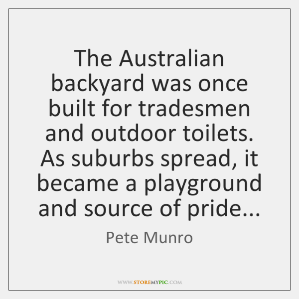 The Australian backyard was once built for tradesmen and outdoor toilets. As ...