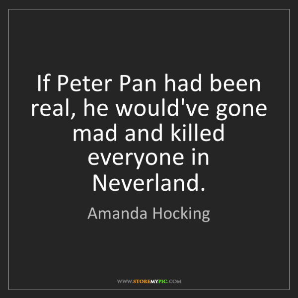 Amanda Hocking: If Peter Pan had been real, he would've gone mad and...