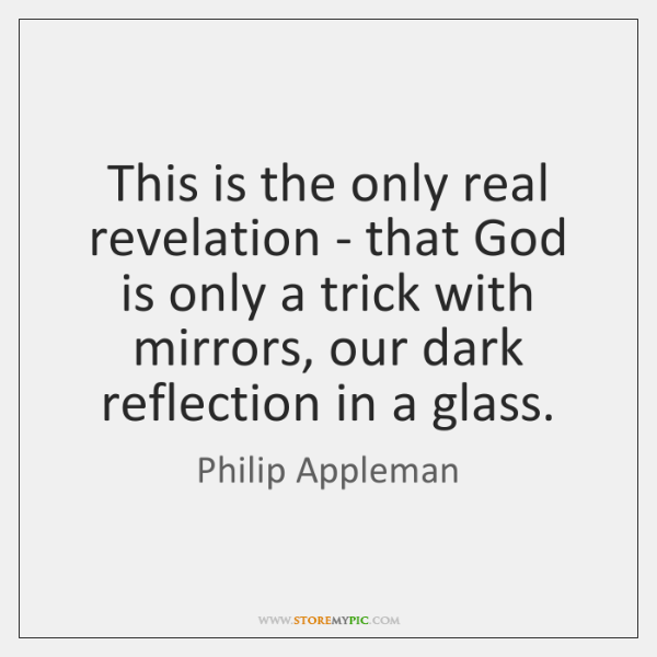 This is the only real revelation - that God is only a ...