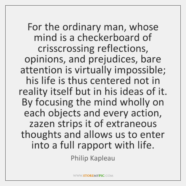 For the ordinary man, whose mind is a checkerboard of crisscrossing reflections, ...