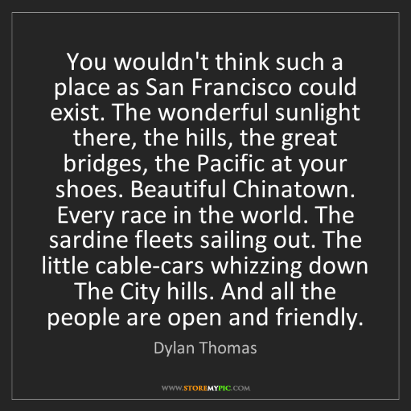 Dylan Thomas: You wouldn't think such a place as San Francisco could...