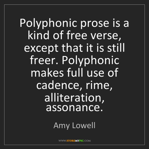 Amy Lowell: Polyphonic prose is a kind of free verse, except that...