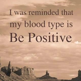 I was reminded that my blood type is be positive