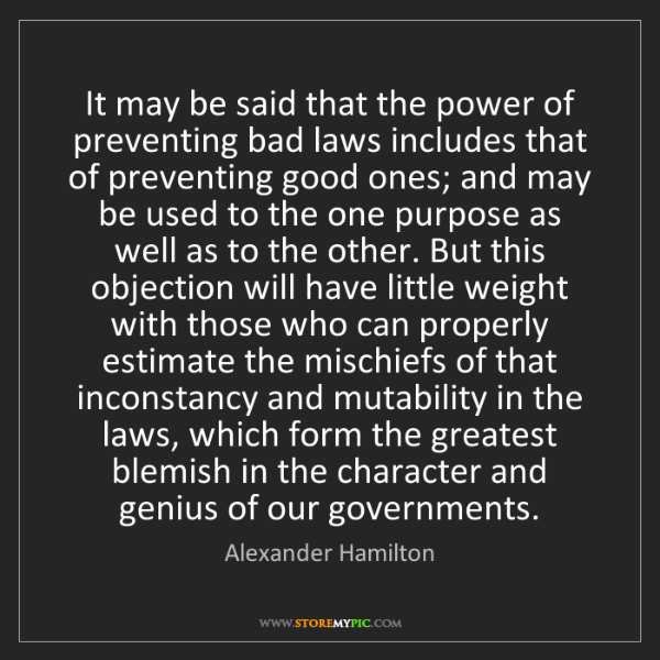 Alexander Hamilton: It may be said that the power of preventing bad laws...
