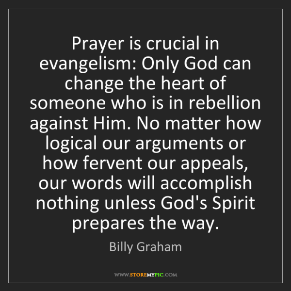 Billy Graham: Prayer is crucial in evangelism: Only God can change...