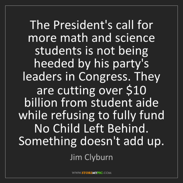 Jim Clyburn: The President's call for more math and science students...