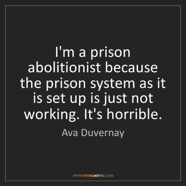 Ava Duvernay: I'm a prison abolitionist because the prison system as...
