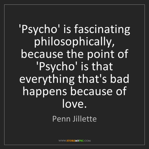 Penn Jillette: 'Psycho' is fascinating philosophically, because the...