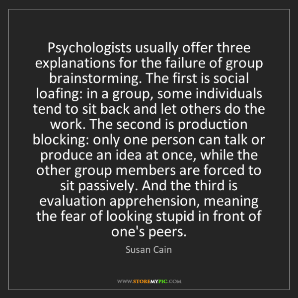 Susan Cain: Psychologists usually offer three explanations for the...