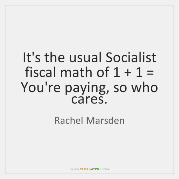 It's the usual Socialist fiscal math of 1 + 1 = You're paying, so who cares.