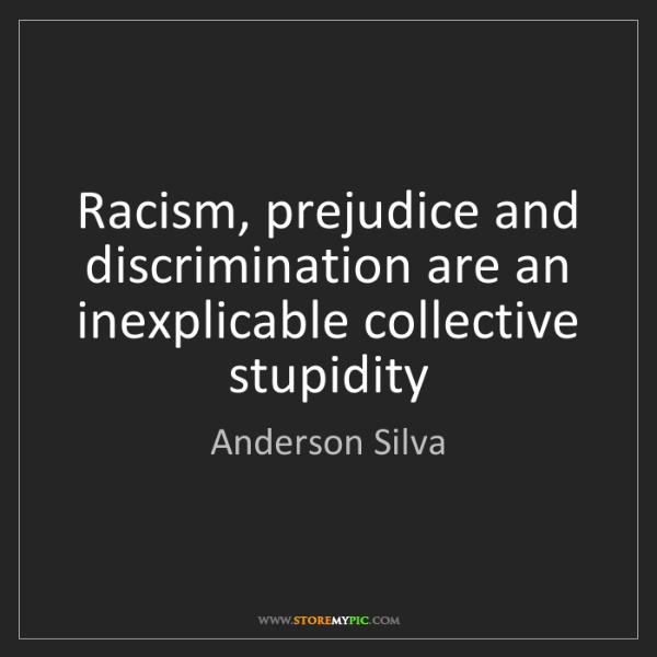 Anderson Silva: Racism, prejudice and discrimination are an inexplicable...