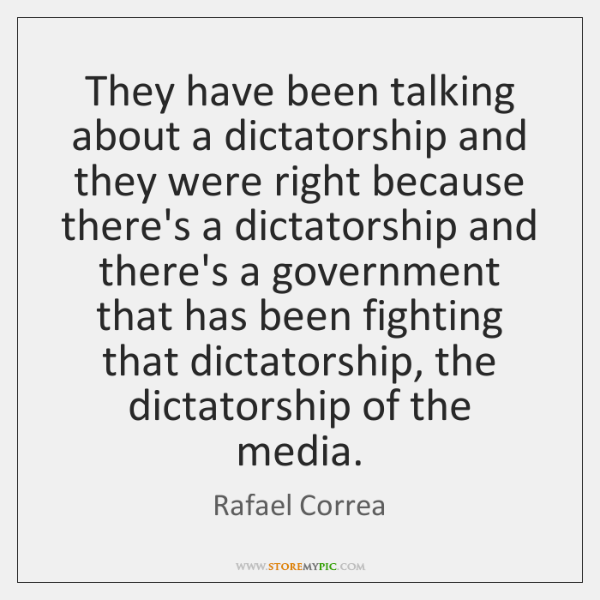 They have been talking about a dictatorship and they were right because ...