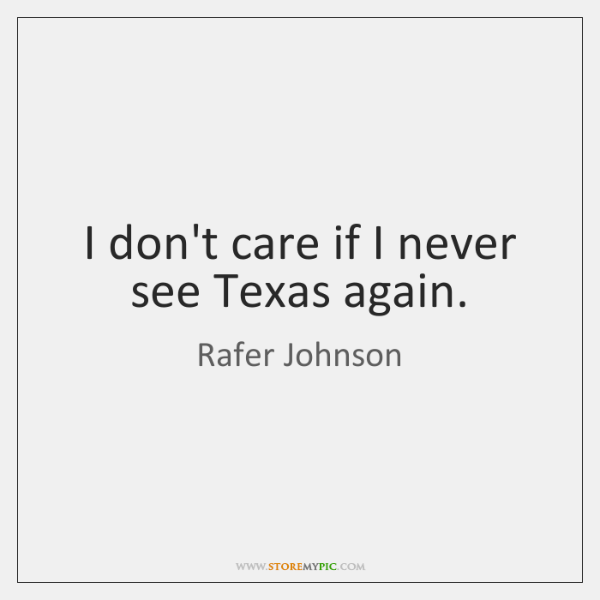 I Dont Care If I Never See Texas Again Storemypic