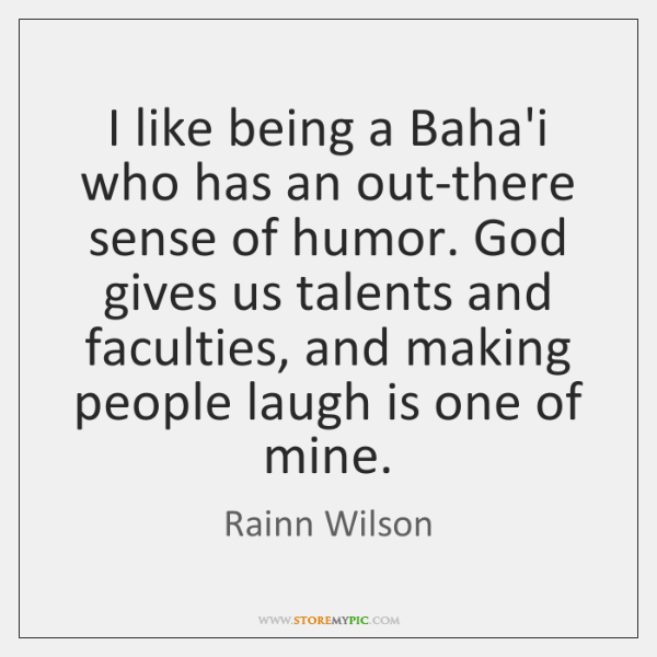 I like being a Baha'i who has an out-there sense of humor. ...