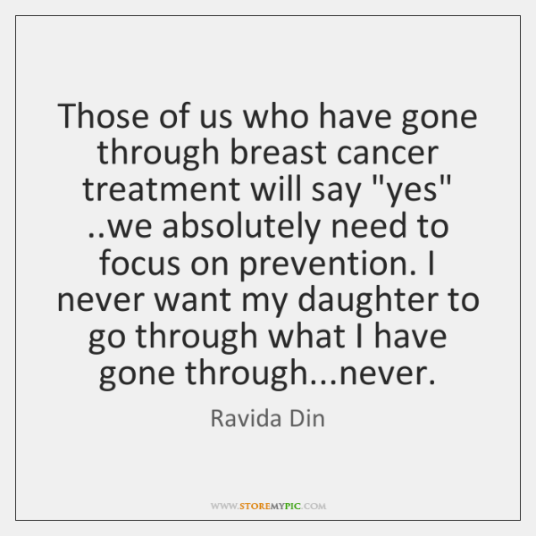 """Those of us who have gone through breast cancer treatment will say """"..."""