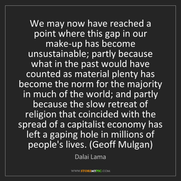 Dalai Lama: We may now have reached a point where this gap in our...