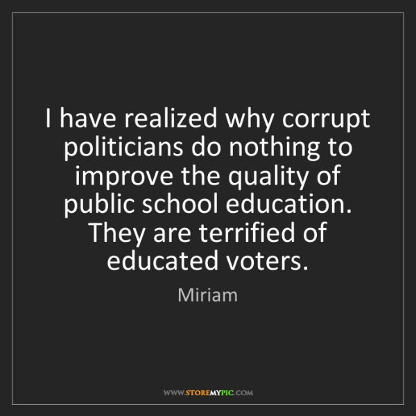 Quotes About Corruption: Miriam: I Have Realized Why Corrupt Politicians Do Nothing
